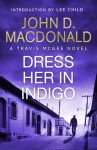 Dress Her in Indigo: Introduction by Lee Child: Travis McGee, No.11 (Travis McGee, #11) - John D. MacDonald