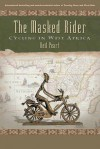 The Masked Rider: Cycling in West Africa - Neil Peart