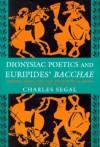 "Dionysiac Poetics and Euripides' ""Bacchae"" - Charles Segal"