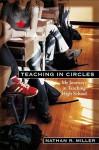 Teaching in Circles: My Journeys in Teaching High School - Nathan Miller