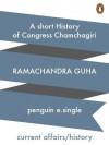 A Short History of Congress Chamchagiri - Ramachandra Guha