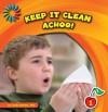 Keep It Clean: Achoo! - Cecilia Minden