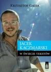 Jacek Kaczmarski w świecie tekstów - Krzysztof Gajda