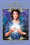 Awaken the Christ Consciousness Within You - Barbara Wilson, Robert Evans Wilson Jr.