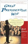 Great Presidential Wit (...I Wish I Was in the Book): A Collection of Humorous Anecdotes and Quotations - Bob Dole