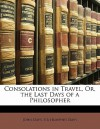 Consolations in Travel, Or, the Last Days of a Philosopher - Humphry Davy, John Davy