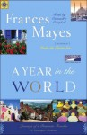 A Year in the World: Journeys of a Passionate Traveller - Frances Mayes, Cassandra Campbell