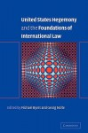 United States Hegemony and the Foundations of International Law - Michael Byers
