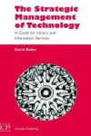 The Strategic Management of Technology: A Guide for Library and Information Services - David Baker