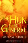 The Hun and The General - Tristram La Roche