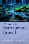Primer on Posttraumatic Growth: An Introduction and Guide - Robert Wicks, Mary Beth Werdel