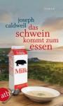 Das Schwein kommt zum Essen: Roman - Joseph Caldwell