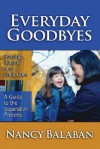 Everyday Goodbyes: Starting School and Early Care: A Guide to the Separation Process - Nancy Balaban
