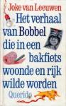 Het verhaal van Bobbel die in een bakfiets woonde en rijk wilde worden - Joke van Leeuwen