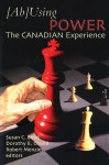 (Ab)Using Power: The Canadian Experience - Dorothy E. Chunn, Susan C. Boyd, Robert Menzies