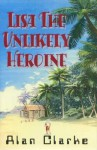 Lisa, the Unlikely Heroine - Alan Clarke