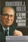 A Second Look in the Rearview Mirror: Further Autobiographical Reflections of a Philosopher at Large - Mortimer J. Adler