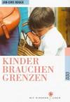 Kinder brauchen Grenzen - Jan-Uwe Rogge