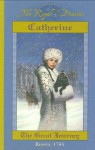 Catherine: The Great Journey, Russia, 1743 - Kristiana Gregory