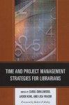 Time and Project Management Strategies for Librarians - Carol Smallwood, Jason Kuhl, Lisa Fraser