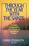 Through the Year with the Saints: A Daily Companion for Private or Liturgical Prayer - M. Basil Pennington