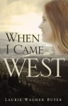 When I Came West - Laurie Wagner Buyer