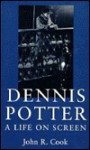 Dennis Potter: A Life on Screen - John R. Cook