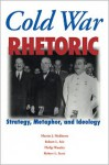 Cold War Rhetoric: Strategy, Metaphor, And Ideology - Martin J. Medhurst, Robert L. Ivie
