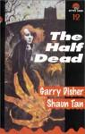 The Half Dead - Garry Disher, Shaun Tan