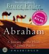 Abraham: A Journey to the Heart of Three Faiths - Bruce Feiler