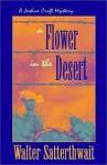 A Flower in the Desert - Walter Satterthwait