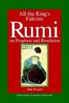 All the Kings Falcons: Rumi on Prophets and Revelation - John Renard, Annemarie Schimmel