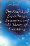 The Search For Superstrings, Symmetry, And The Theory Of Everything - John Gribbin