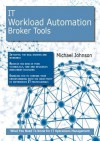 It Workload Automation Broker Tools: What You Need to Know for It Operations Management - Michael Johnson