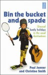 Bin The Bucket And Spade: Unusual Family Holidays In The Usual Destinations - Paul Jenner, Christine Smith, Roni Jay