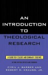 An Introduction To Theological Research: A Guide for College and Seminary Students - Cyril J. Barber