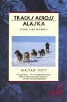 Tracks Across Alaska: A Dog Sled Journey - Alastair Scott
