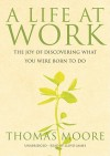 A Life at Work: The Joy of Discovering What You Were Born to Do (Audio) - Thomas Moore, Lloyd James