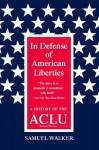 In Defense of American Liberties: A History of the ACLU - Samuel Walker