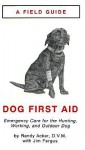 Field Guide: Dog First Aid Emergency Care for the Hunting, Working, and Outdoor Dog - Randy Acker, Jim Fergus