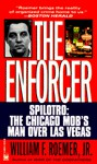 The Enforcer: Spilotro, The Chicago Mob's Man Over Las Vegas - William F. Roemer Jr.