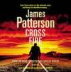 Cross Fire: (Alex Cross, #17) - Jay O. Sanders, James Patterson, Andre Braugher