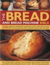The Bread and Bread Machine Bible: 250 recipes for breads from around the world, made both by hand and in a bread machine, with traditional classics and new ideas - Christine Ingram, Jennie Shapter
