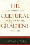 The Cultural Gradient: The Transmission of Ideas in Europe, 1789-1991 - Catherine Evtuhov, Stephen Kotkin
