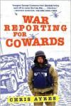 War Reporting for Cowards - Chris Ayres