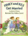 Pinky and Rex Get Married - James Howe, Melissa Sweet