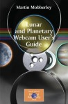 Lunar and Planetary Webcam User's Guide (The Patrick Moore Practical Astronomy Series) - Martin Mobberley