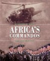 AFRICA'S COMMANDOS: The Rhodesian Light Infantry from Border Control to Airborne Strike Force - Mark Adams, Chris Cocks