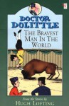 Doctor Dolittle: Bravest Man in the World (Doctor Dolittle) - Hugh Lofting