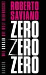 Zero Zero Zero: Wie Kokain die Welt beherrscht - Roberto Saviano, Walter Kögler, Rita Seuß